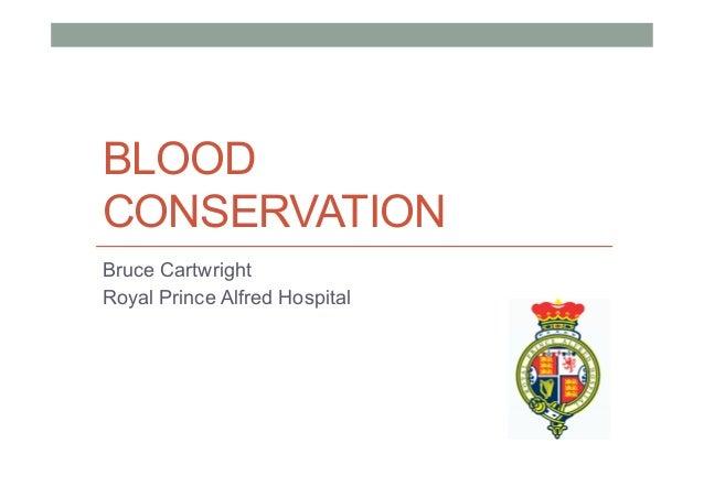 BLOOD CONSERVATION Bruce Cartwright Royal Prince Alfred Hospital