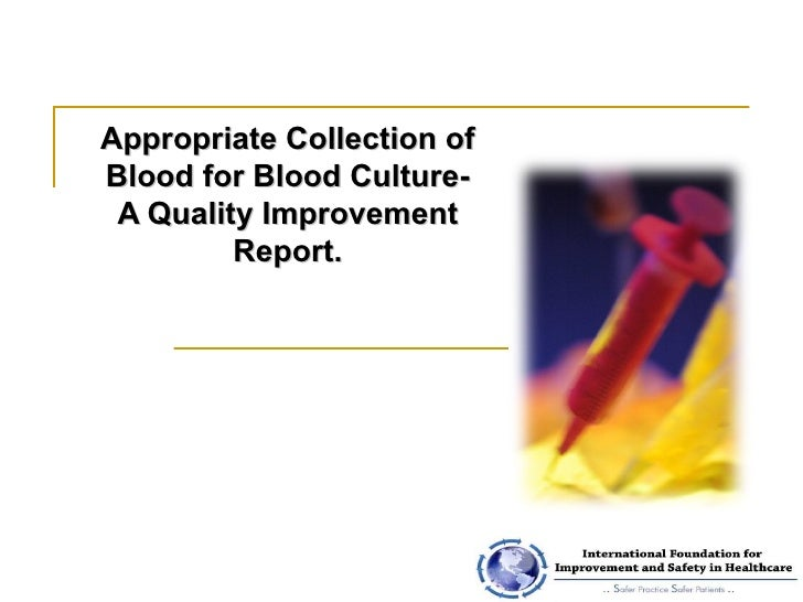 Appropriate Collection of Blood for Blood Culture- A Quality Improvement Report.