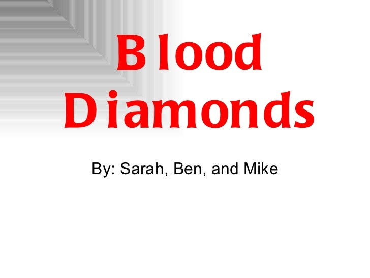 Blood Diamonds By: Sarah, Ben, and Mike