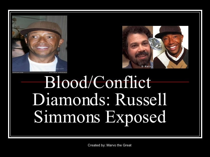 Blood/Conflict  Diamonds: Russell Simmons Exposed Created by: Marvo the Great