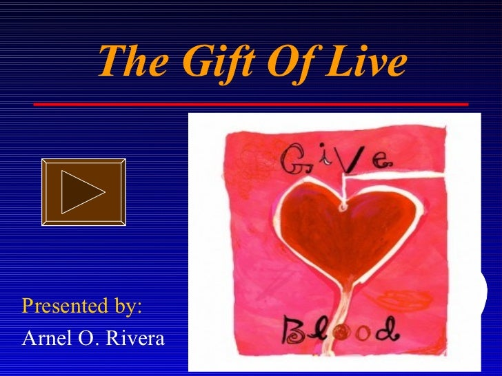 The Gift Of Live Presented by: Arnel O. Rivera