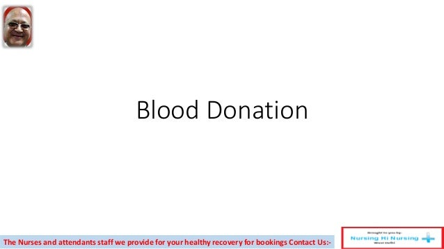 Blood Donation The Nurses and attendants staff we provide for your healthy recovery for bookings Contact Us:-