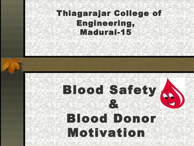 T hiagarajar Colle ge of Engineering, Madurai-15  Blood Safety & Blood Donor Motivation