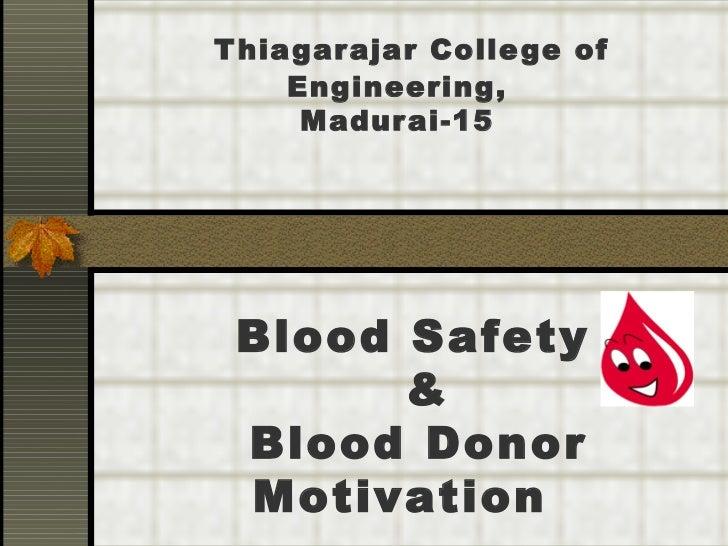 Thiagarajar College of Engineering, Madurai-15 Blood Safety    &   Blood Donor Motivation