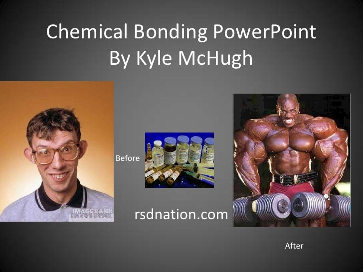 Chemical Bonding PowerPointBy Kyle McHugh<br />Before<br />rsdnation.com<br />After<br />