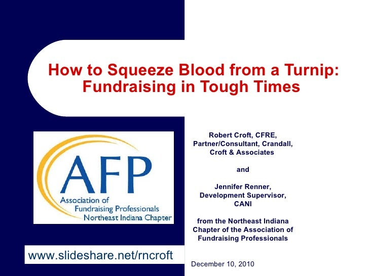 How to Squeeze Blood from a Turnip: Fundraising in Tough Times  Robert Croft, CFRE, Partner/Consultant, Crandall, Croft & ...