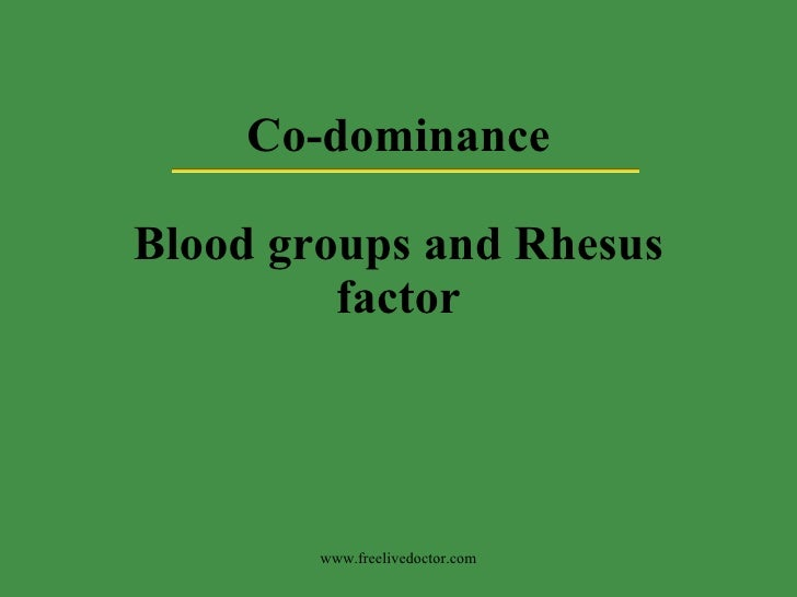 Co-dominance Blood groups and Rhesus factor www.freelivedoctor.com