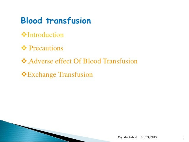 """Blood transfusion Introduction  Precautions """"Adverse effect Of Blood Transfusion Exchange Transfusion 16/09/2015 3Mujt..."""