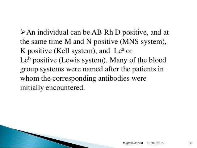 An individual can be AB Rh D positive, and at the same time M and N positive (MNS system), K positive (Kell system), and ...