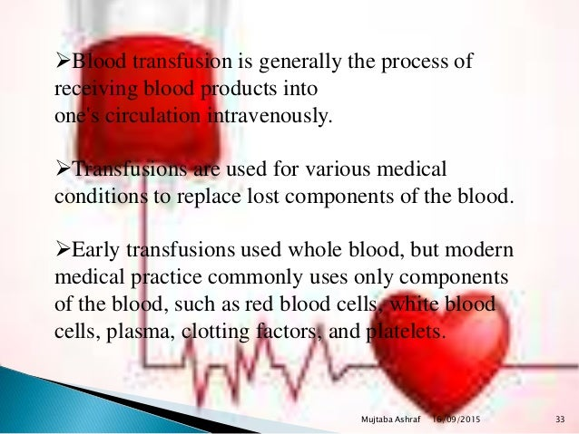 Blood transfusion is generally the process of receiving blood products into one's circulation intravenously. Transfusion...