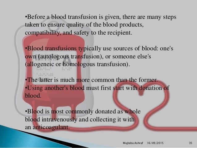 •Before a blood transfusion is given, there are many steps taken to ensure quality of the blood products, compatibility, a...