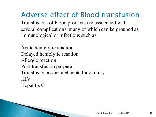 Adverse effect of Blood transfusion Transfusions of blood products are associated with several complications, many of whic...