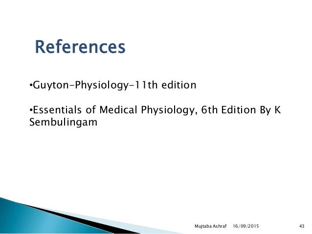 References •Guyton-Physiology-11th edition •Essentials of Medical Physiology, 6th Edition By K Sembulingam 16/09/2015 43Mu...