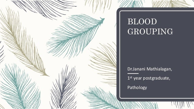 BLOOD GROUPING Dr.Janani Mathialagan, 1st year postgraduate, Pathology