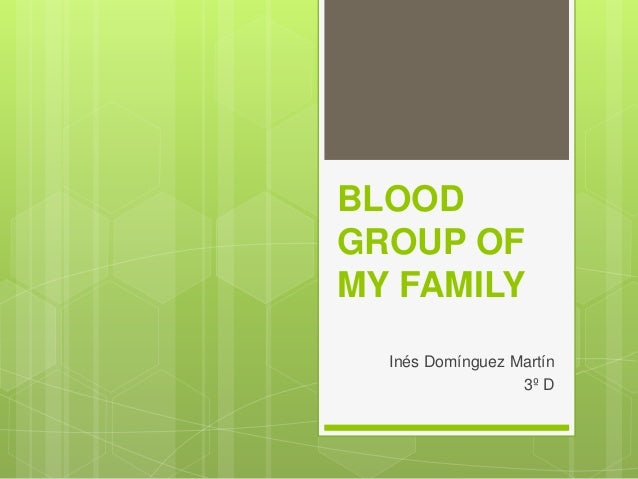 BLOOD GROUP OF MY FAMILY In�s Dom�nguez Mart�n 3� D
