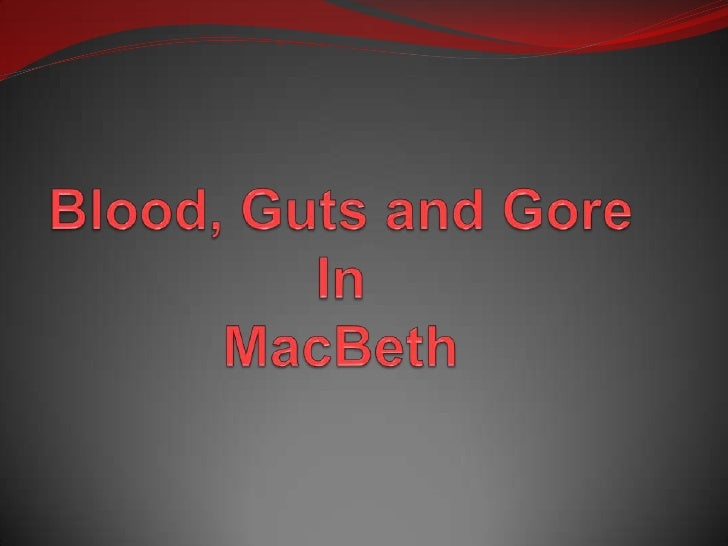 Blood, Guts and Gore In MacBeth<br />