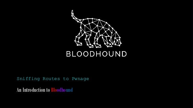 Sniffing Routes to Pwnage An Introduction to Bloodhound