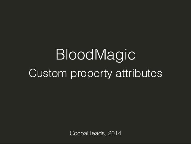 BloodMagic  Custom property attributes  CocoaHeads, 2014