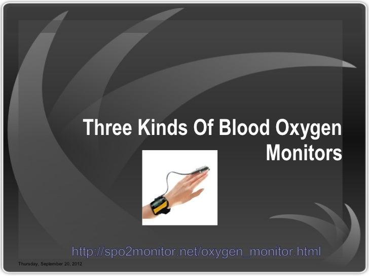 Three Kinds Of Blood Oxygen                                                   Monitors                       http://spo2mo...