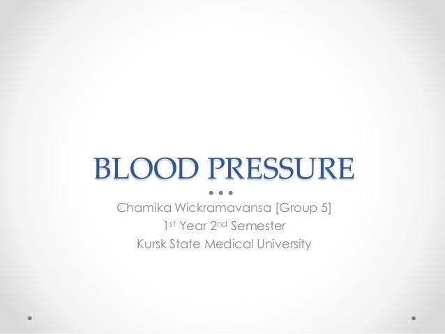 BLOOD PRESSURE Chamika Wickramavansa [Group 5] 1st Year 2nd Semester Kursk State Medical University