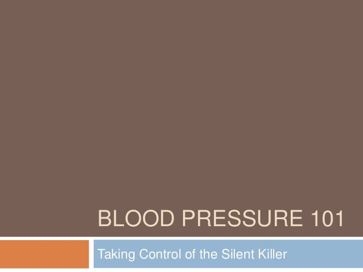 BLOOD PRESSURE 101Taking Control of the Silent Killer