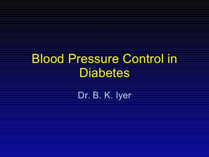 Blood Pressure Control in Diabetes Dr. B. K. Iyer