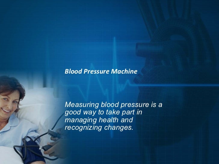 Blood Pressure MachineMeasuring blood pressure is agood way to take part inmanaging health andrecognizing changes.