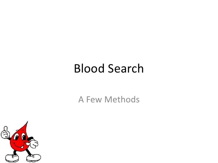 Blood Search<br />A Few Methods<br />