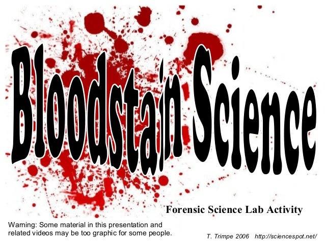 Forensic Science Lab Activity T. Trimpe 2006 http://sciencespot.net/ Warning: Some material in this presentation and relat...