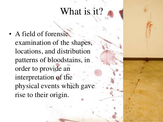 blood stain analysis midterm Because'blood'behaves'according'to being'dragged'impact'stains'result'from'blood functions'of'bloodstain'pattern'analysis.