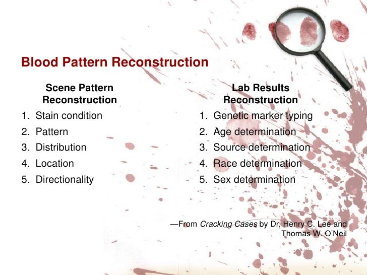 blood patterns A significant number of high profile criminal cases have been prosecuted when  blood spatter evidence was included among the physical.