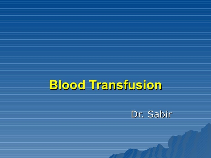 Blood Transfusion Dr. Sabir