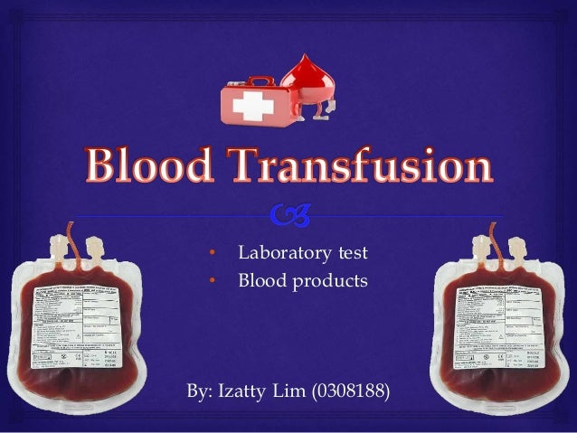• Laboratory test • Blood products By: Izatty Lim (0308188)