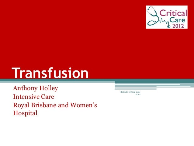 Transfusion Anthony Holley Intensive Care Royal Brisbane and Women's Hospital Bedside Critical Care 2012