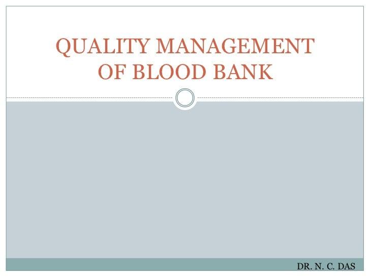 QUALITY MANAGEMENTOF BLOOD BANK<br />DR. N. C. DAS<br />
