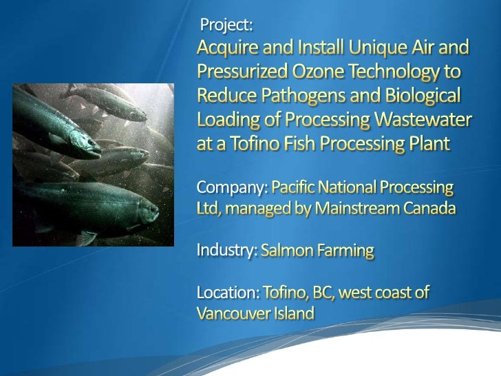 Project:Acquire and Install Unique Air and Pressurized Ozone Technology to Reduce Pathogens and Biological Loading of Proc...