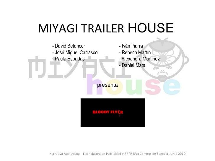 MIYAGI TRAILER  HOUSE   presenta Narrativa Audiovisual  Licenciatura en Publicidad y RRPP UVa Campus de Segovia  Junio 2010