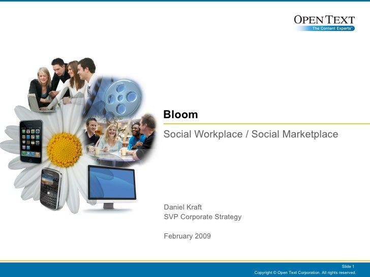 Bloom Social Workplace / Social Marketplace Copyright © Open Text Corporation. All rights reserved. Slide  Daniel Kraft SV...