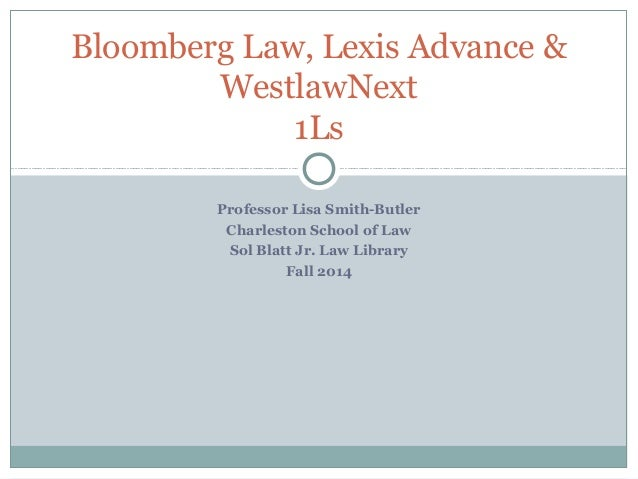 Bloomberg law lexis advance westlawnext bloomberg law lexis advance westlawnext 1ls professor lisa smith butler charleston school of ccuart Gallery
