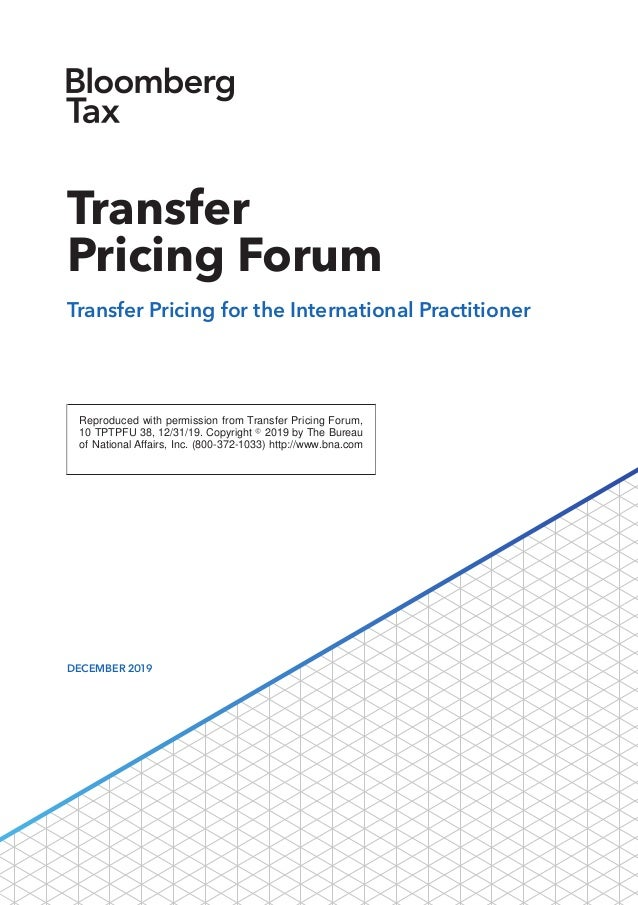 Reproduced with permission from Transfer Pricing Forum, 10 TPTPFU 38, 12/31/19. Copyright  2019 by The Bureau of National...