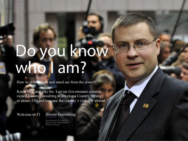 Do you knowwho I am?How to differentiate and stand out from the crowd?Know how and why the Latvian Government commis-sione...