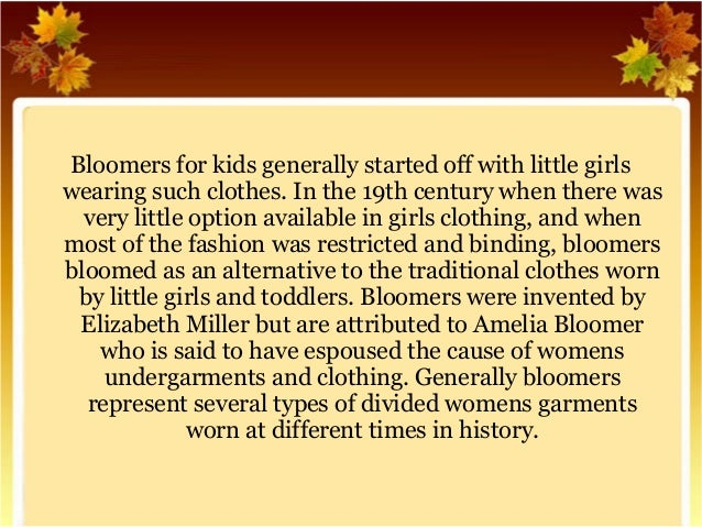Bloomers for kids generally started off with little girls  wearing such clothes. In the 19th century when there was  very ...