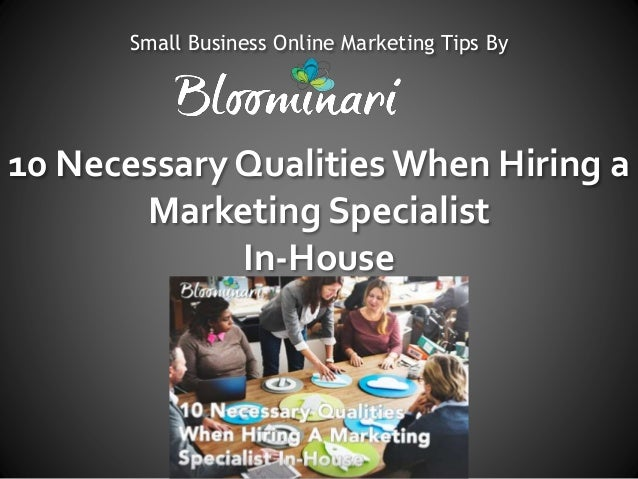 10 necessary qualitieswhen hiring a marketing specialist in house small business online marketing tips by - Online Marketing Specialist