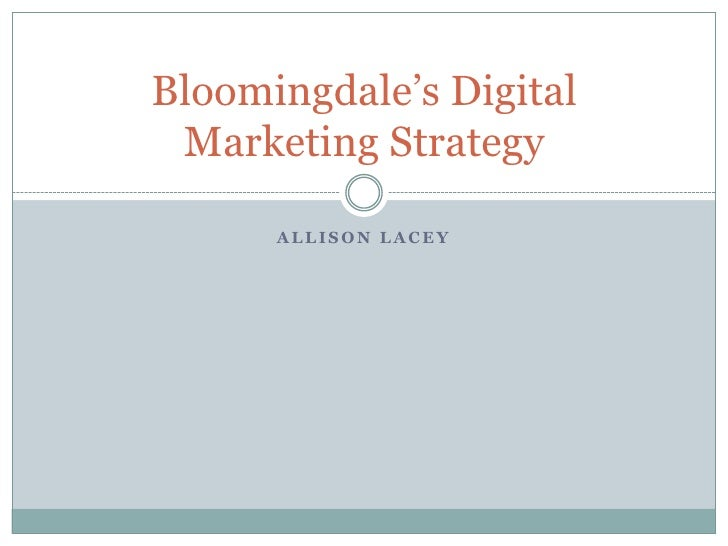 Bloomingdale's Digital Marketing Strategy      ALLISON LACEY