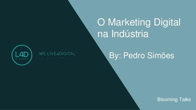 O Marketing Digital na Indústria By: Pedro Simões Blooming Talks
