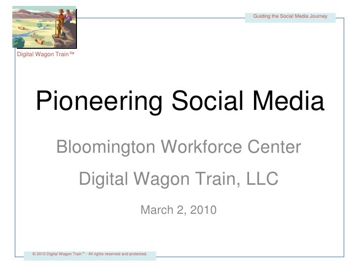 Guiding the Social Media Journey<br />Pioneering Social Media<br />Bloomington Workforce Center<br />Digital Wagon Train, ...
