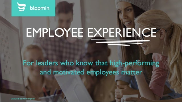 Confidential - september 16 EMPLOYEE EXPERIENCE For leaders who know that high-performing and motivated employees matter w...