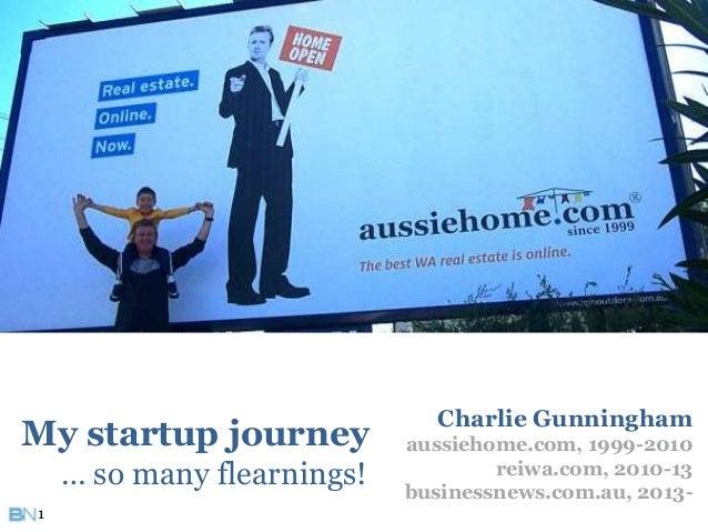 Charlie Gunningham aussiehome.com, 1999-2010 reiwa.com, 2010-13 businessnews.com.au, 2013- My startup journey … so many fl...