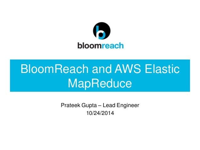BloomReach and AWS Elastic MapReduce Prateek Gupta – Lead Engineer 10/24/2014