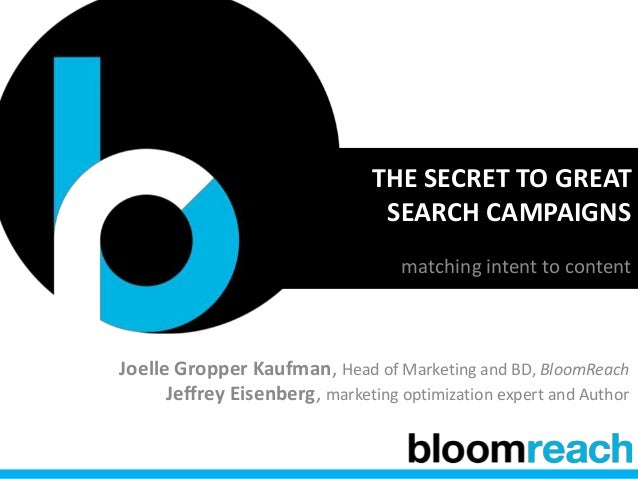 THE SECRET TO GREATSEARCH CAMPAIGNSmatching intent to contentJoelle Gropper Kaufman, Head of Marketing and BD, BloomReachJ...